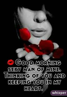 💋Good morning sexy man of mine. Thinking of you and keeping you in my heart. Good Morning Handsome Quotes, Good Morning Sexy, Romantic Good Morning Quotes, Good Morning Love Messages, Love Husband Quotes, Love Me Quotes, Seductive Quotes For Him, Good Morning Sweetheart Quotes, Morning Texts For Him