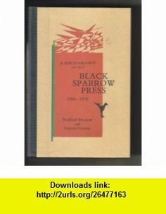 A Bibliography of the Black Sparrow Press 1966-1978 (9780876854655) Bradford Morrow , ISBN-10: 087685465X  , ISBN-13: 978-0876854655 ,  , tutorials , pdf , ebook , torrent , downloads , rapidshare , filesonic , hotfile , megaupload , fileserve