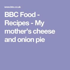 BBC Food - Recipes - My mother's cheese and onion pie