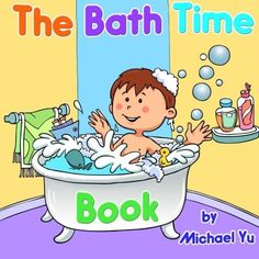 The Bath Time Book by Michael Yu. $8.95. Author: Rachel Yu. Publication: May 18, 2012. Publisher: CreateSpace (May 18, 2012)