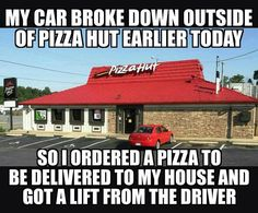 My Car Broke Down Outside Of Pizza Hut funny photos, funny pics, images, pizza hut