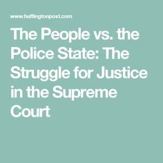The People vs. the Police State: The Struggle for Justice in the Supreme Court