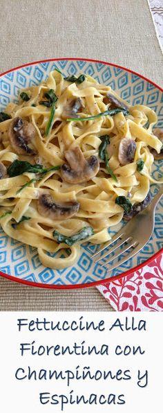 Muy Locos Por La Cocina: Fettuccine alla Fiorentina con Champiñones y Espinacas