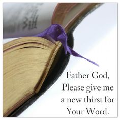Father God , please give me a new thirst for Your Word