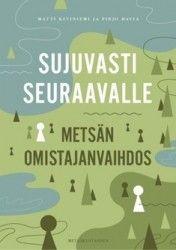 Sujuvasti seuraavalle : metsän omistajanvaihdos / Matti Kiviniemi ja Pirjo Havia.