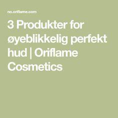 3 Produkter for øyeblikkelig perfekt hud | Oriflame Cosmetics