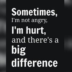 Sometimes im not angry im hurt..