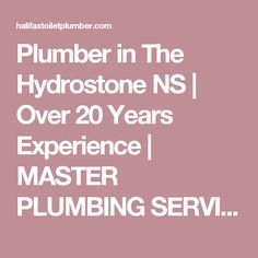 Plumber in The Hydrostone NS | Over 20 Years Experience | MASTER PLUMBING SERVICES | HALIFAX, DARTMOUTH & BEYOND