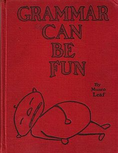 """Grammar Can Be Fun"" (by Munro Leaf) book cover. I need to get a copy of this book, just for the cover."
