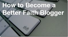 How to Become a Better Faith Blogger: Be Yourself