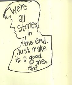 This is exactly what I tell my students - our lives are stories; we decide how we want the story to start and end. All the things that happen in between are either by choice or fate, but we still control our story. No. Matter. What.  I think this is the most inspirational idea ever. Be the character that everyone's rooting for <3