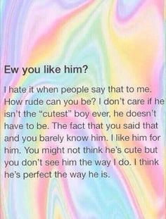 My friend said this once. I had to smile and say yeah, i do like him. Like it didnt phase me at all. When really, i felt my heart shatter inside because my friend didnt trust my decision.