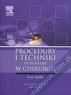 Procedury i techniki stosowane w chirurgii R. M. Kirk, red. wyd. pol. Jan Kulig 978-83-7609-349-9