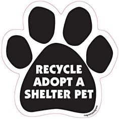 Recycle Adopt A Shelter Pet Dog Paw Quote Magnet http://doggystylegifts.com/products/recycle-adopt-a-shelter-pet-dog-paw-quote-magnet
