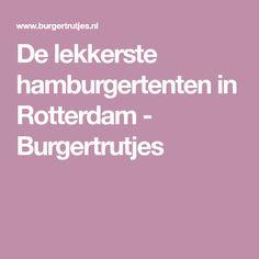 De lekkerste hamburgertenten in Rotterdam - Burgertrutjes