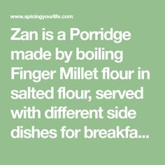 Zan is a Porridge made by boiling Finger Millet flour in salted flour, served with different side dishes for breakfast. Indian Breakfast, Breakfast Dishes, Breakfast Recipes, Food Dishes, Side Dishes, Instant Breakfast Recipe, Millet Flour, Millet Recipes, Roasted Vegetables