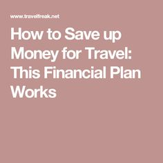 How to Save up Money for Travel: This Financial Plan Works