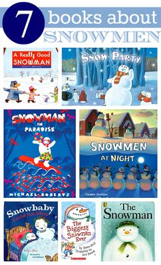 Snowman books:  -The Snowman by Raymond Briggs  -Snowmen at Night by Caralyn Buehner  -The Biggest Snowman Ever by Steven Kroll  -Snowbaby Could Not Sleep by Kara LaReau  -A Really Good Snowman by Daniel J. Mahoney