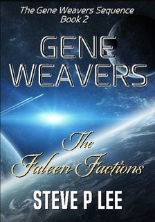 Gene Weavers: The Faleen Factions -my 2nd novel, book 2 of The Gene Weavers Sequence. Once again, this was written, proofread and edited by myself. Available in Paperback and on the Kindle, please check out the Amazon link for the blurb.
