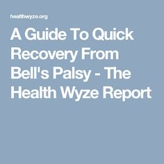 A Guide To Quick Recovery From Bell's Palsy - The Health Wyze Report