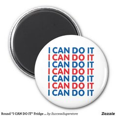 "Round ""I CAN DO IT"" Fridge Magnet"