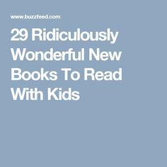 29 Ridiculously Wonderful New Books To Read With Kids