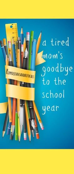 A tired mom's goodbye to the school year - Ripped Jeans & Bifocals