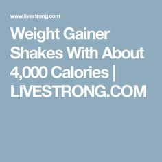 Weight Gainer Shakes With About 4,000 Calories | LIVESTRONG.COM