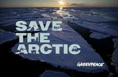 Save the Artic Campaign - Greenpeace #greenpeace #savetheartic #muackme
