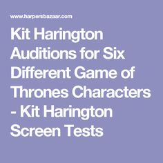 Kit Harington Auditions for Six Different Game of Thrones Characters - Kit Harington Screen Tests