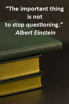 """The important thing is not to stop questioning."" Albert Einstein -- Explore 50 intriguing quotations on education and learning at http://www.examiner.com/article/fifty-quotations-inspire-education-and-learning"