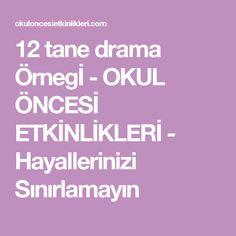 12 tane drama Örnegİ - OKUL ÖNCESİ ETKİNLİKLERİ - Hayallerinizi Sınırlamayın