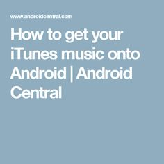 How to get your iTunes music onto Android | Android Central
