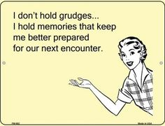 I don't hold grudges E-Card Metal Novelty Parking Sign Great Quotes, Quotes To Live By, Me Quotes, Funny Quotes, Inspirational Quotes, Stay At Home Mom Quotes, Someecards Funny, Funny Comebacks, Sarcastic Quotes