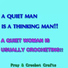 Around here, a quiet man is a sleeping man! But yes, I am still crocheting! Crochet Crafts, Crochet Yarn, Crochet Hooks, Funny Crochet, Crochet Humor, Sleeping Man, Knitting Humor, Pretty Clothes, Cute Gifts