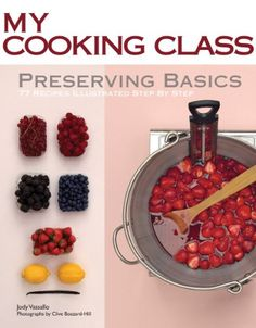 Preserving Basics: 77 Recipes Illustrated Step by Step (My Cooking Class) Paperback