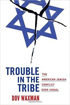 Trouble in the Tribe: The American Jewish Conflict over Israel: Dov Waxman: 9780691168999