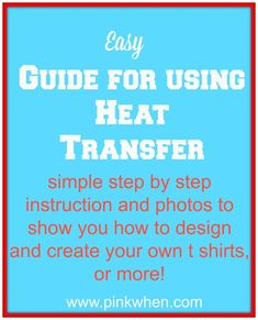 Easy Guide for Using Heat Transfer to create T Shirts and other custom Projects