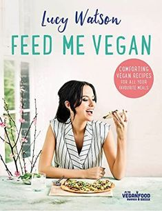 Buy Feed Me Vegan by Lucy Watson at Mighty Ape NZ. Packed with comforting, easy-to-make and totally delicious recipes, FEED ME VEGAN will show that you can be vegan and still have your cake (and mac an. Lucy Watson, Best Vegan Cookbooks, Vegan Books, Tapas, Plant Based Cookbook, It Pdf, Chocolate Fudge Cake, Vegan Christmas, Christmas 2017
