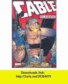 Cable Classic - Volume 1 (New Mutants) (v. 1) (9780785131236) Louise Simonson, Fabian Nicieza, Rob Liefeld, John Romita, Art Thibert, Ron Lim, Paul Smith, Brian Peterson , ISBN-10: 078513123X  , ISBN-13: 978-0785131236 ,  , tutorials , pdf , ebook , torrent , downloads , rapidshare , filesonic , hotfile , megaupload , fileserve