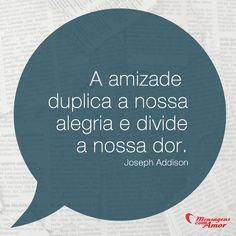 A amizade duplica a nossa alegria e divide a nossa dor. #amizade #alegria #dor