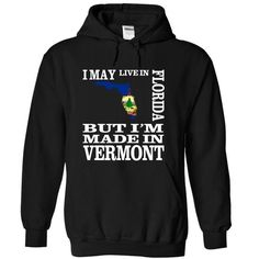 I may live in FLORIDA but I'm made in VERMONT T Shirts, Hoodies. Check price ==► https://www.sunfrog.com/LifeStyle/I-may-live-in-FLORIDA-but-Im-made-in-VERMONT-wxmomhjtqe-Black-14150307-Hoodie.html?41382 $39.9