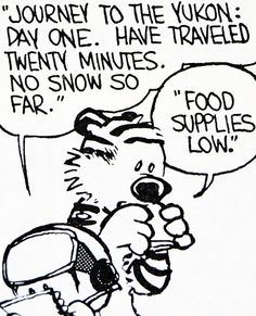 "Calvin and Hobbes, DE's CLASSIC PICK of the day (9-25-14) - ""Journey to the Yukon: Day one. Have traveled twenty minutes. No snow so far.""  ...""Food supplies low."""