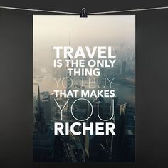 POSTER travel is the only thing you buy that makes you richer: 9,90€