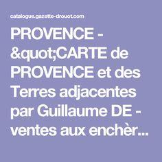 """PROVENCE - """"CARTE de PROVENCE et des Terres adjacentes par Guillaume DE - ventes aux enchères Drouot"""