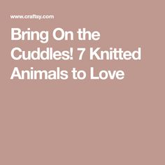 Bring On the Cuddles! 7 Knitted Animals to Love