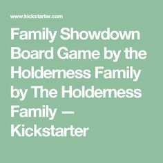 Family Showdown Board Game by the Holderness Family by The Holderness Family — Kickstarter