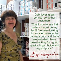 If you love good service as much as Gabi's customers check out Espressopedia for real Italian coffee pods and beans.