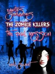 """Earth's Survivors: The Zombie Killers: The Final Mission""  ***  Dell Sweet  (2014)"