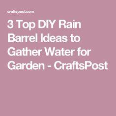 3 Top DIY Rain Barrel Ideas to Gather Water for Garden - CraftsPost
